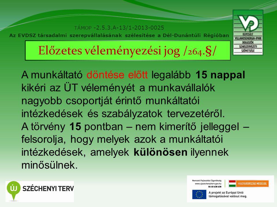 12 TÁMOP -2.5.3.A-13/1-2013-0025 Az EVDSZ társadalmi szerepvállalásának szélesítése a Dél-Dunántúli Régióban Előzetes véleményezési jog / 264.§/ A mun