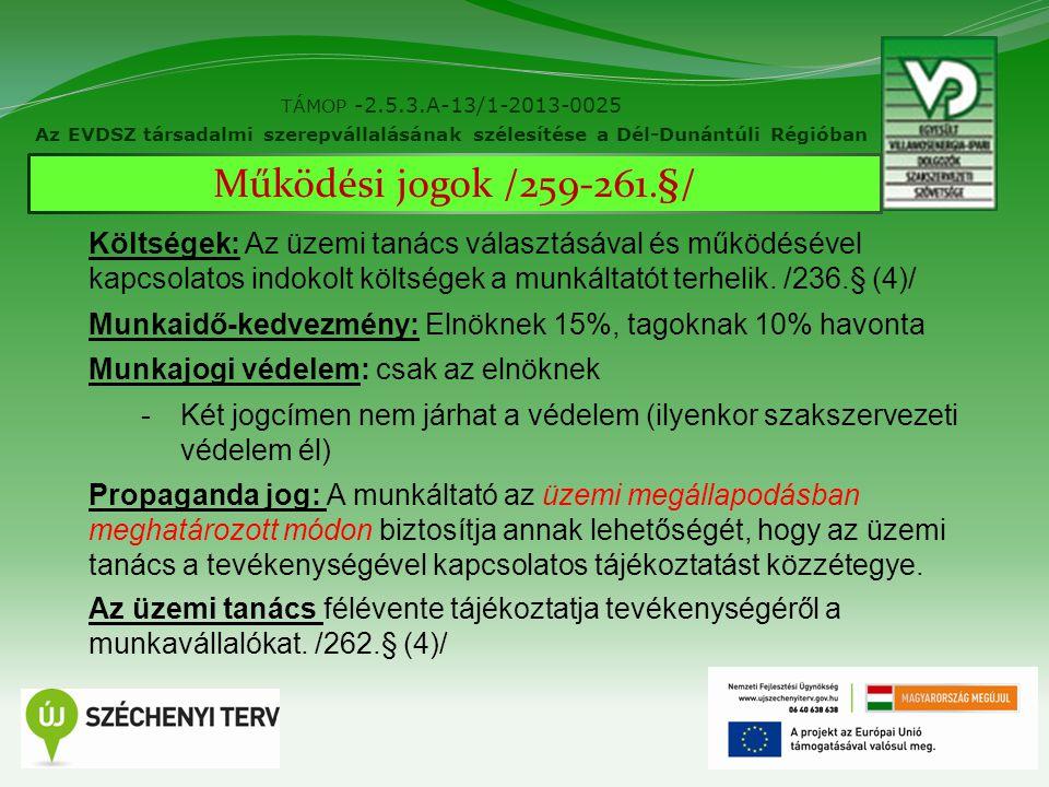 18 TÁMOP -2.5.3.A-13/1-2013-0025 Az EVDSZ társadalmi szerepvállalásának szélesítése a Dél-Dunántúli Régióban Működési jogok /259-261.§/ Költségek: Az üzemi tanács választásával és működésével kapcsolatos indokolt költségek a munkáltatót terhelik.
