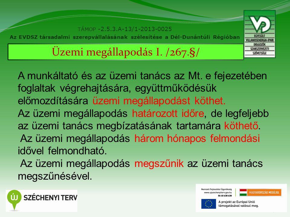 19 TÁMOP -2.5.3.A-13/1-2013-0025 Az EVDSZ társadalmi szerepvállalásának szélesítése a Dél-Dunántúli Régióban Üzemi megállapodás I. /267.§/ A munkáltat