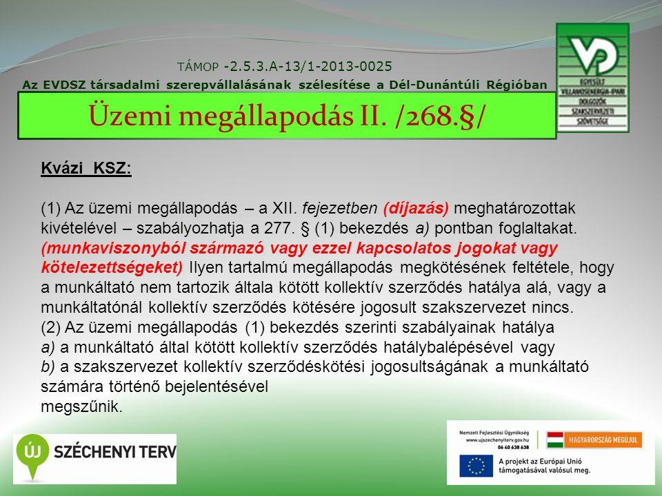 TÁMOP -2.5.3.A-13/1-2013-0025 Az EVDSZ társadalmi szerepvállalásának szélesítése a Dél-Dunántúli Régióban 21 Üzemi megállapodás II. /268.§/ Kvázi KSZ: