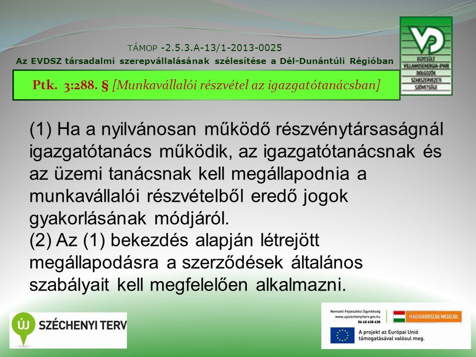 TÁMOP -2.5.3.A-13/1-2013-0025 Az EVDSZ társadalmi szerepvállalásának szélesítése a Dél-Dunántúli Régióban 22 Ptk. 3:288. § [Munkavállalói részvétel az
