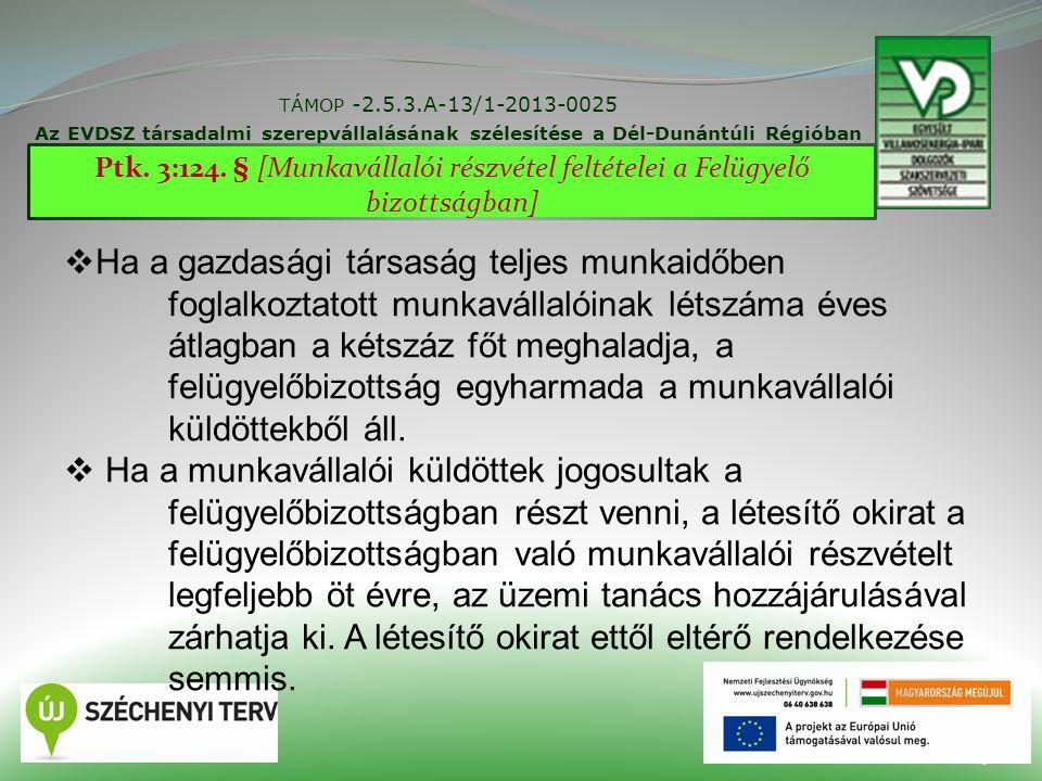 TÁMOP -2.5.3.A-13/1-2013-0025 Az EVDSZ társadalmi szerepvállalásának szélesítése a Dél-Dunántúli Régióban 23 Ptk. 3:124. § [Munkavállalói részvétel fe