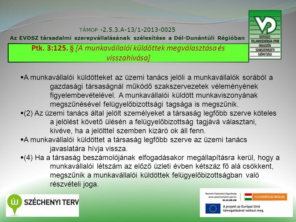 TÁMOP -2.5.3.A-13/1-2013-0025 Az EVDSZ társadalmi szerepvállalásának szélesítése a Dél-Dunántúli Régióban 24 Ptk. 3:125. § [A munkavállalói küldöttek