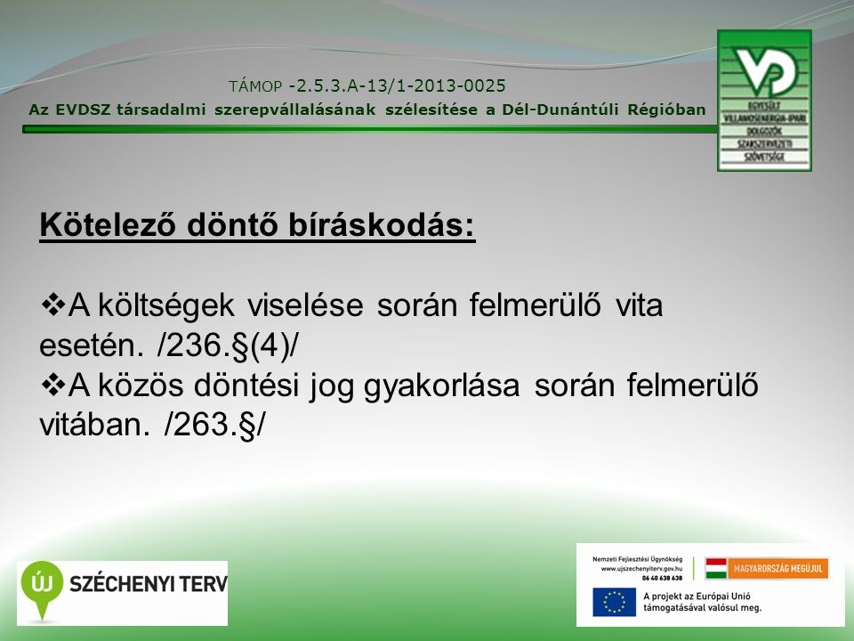 28 TÁMOP -2.5.3.A-13/1-2013-0025 Az EVDSZ társadalmi szerepvállalásának szélesítése a Dél-Dunántúli Régióban Kötelező döntő bíráskodás:  A költségek