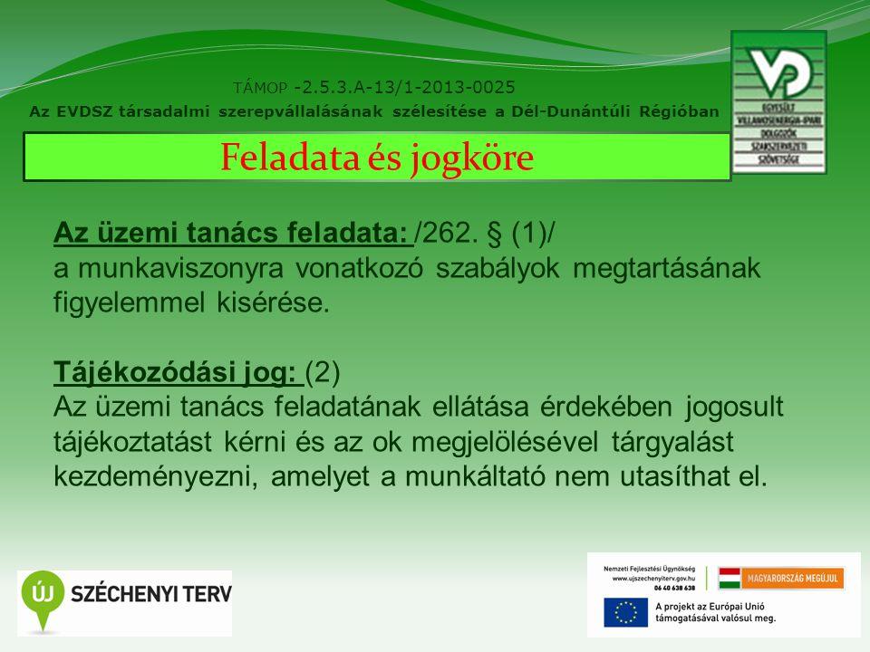6 TÁMOP -2.5.3.A-13/1-2013-0025 Az EVDSZ társadalmi szerepvállalásának szélesítése a Dél-Dunántúli Régióban Feladata és jogköre Az üzemi tanács feladata: /262.