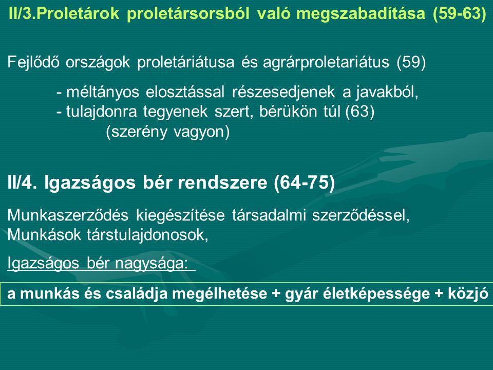 II/3.Proletárok proletársorsból való megszabadítása (59-63) Fejlődő országok proletáriátusa és agrárproletariátus (59) - méltányos elosztással részesedjenek a javakból, - tulajdonra tegyenek szert, bérükön túl (63) (szerény vagyon) II/4.