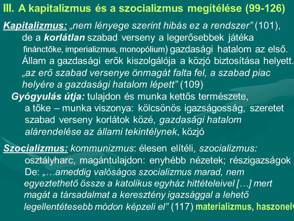 """III. A kapitalizmus és a szocializmus megítélése (99-126) Kapitalizmus: """"nem lényege szerint hibás ez a rendszer"""" (101), de a korlátlan szabad verseny"""
