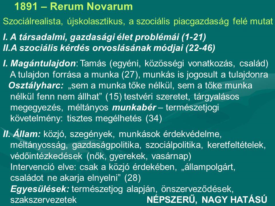 1891 – Rerum Novarum Szociálrealista, újskolasztikus, a szociális piacgazdaság felé mutat I.