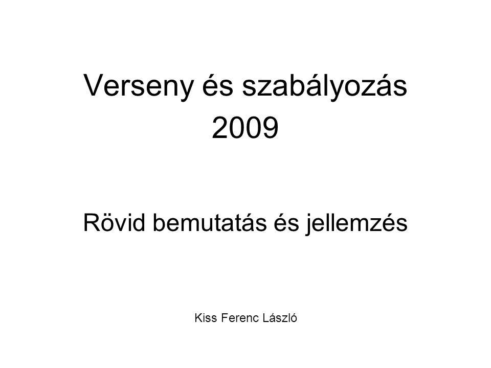 Verseny és szabályozás 2009 Rövid bemutatás és jellemzés Kiss Ferenc László