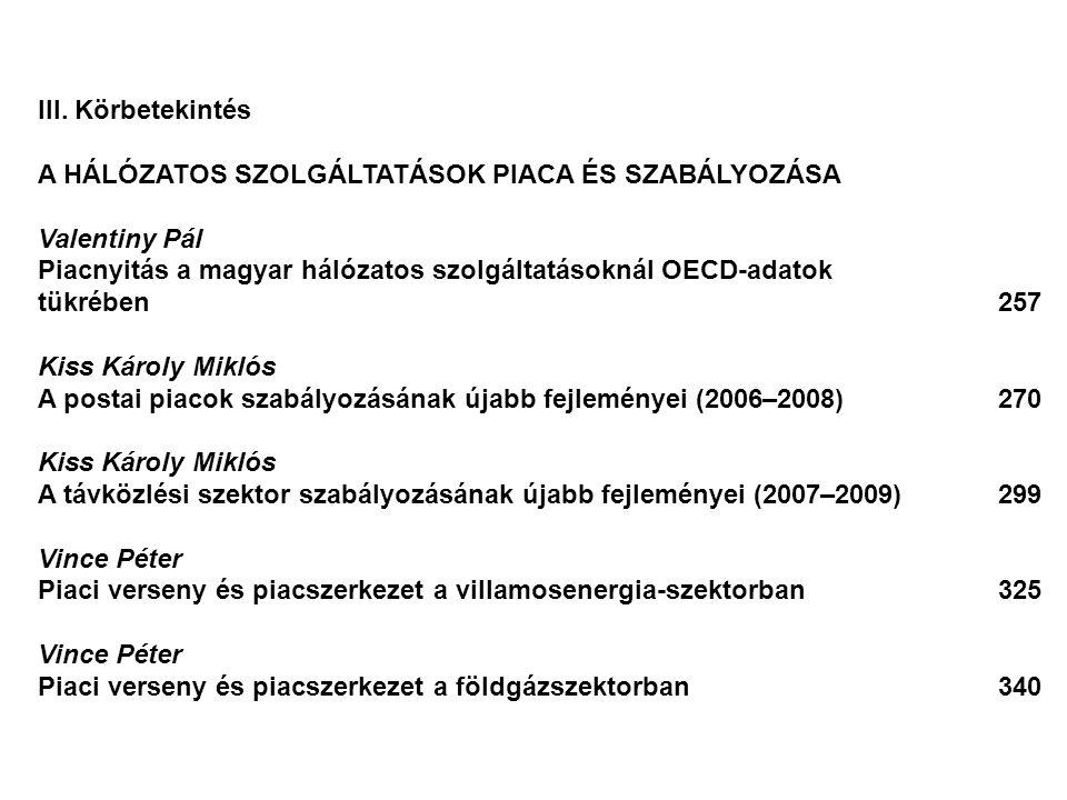 III. Körbetekintés A HÁLÓZATOS SZOLGÁLTATÁSOK PIACA ÉS SZABÁLYOZÁSA Valentiny Pál Piacnyitás a magyar hálózatos szolgáltatásoknál OECD-adatok tükrében