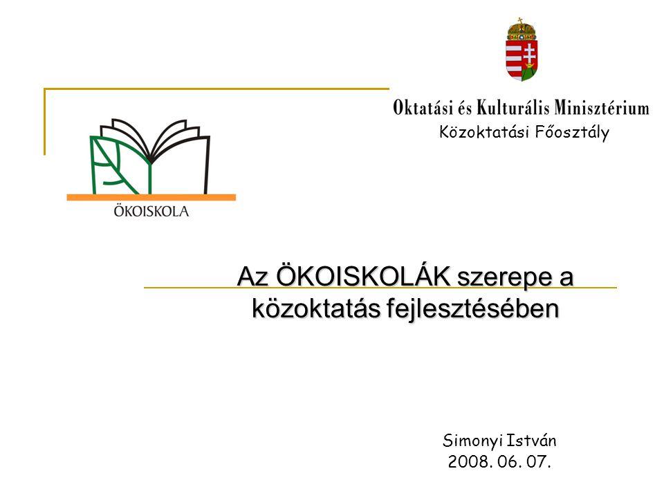 Az ÖKOISKOLÁK szerepe a közoktatás fejlesztésében Közoktatási Főosztály Simonyi István 2008. 06. 07.