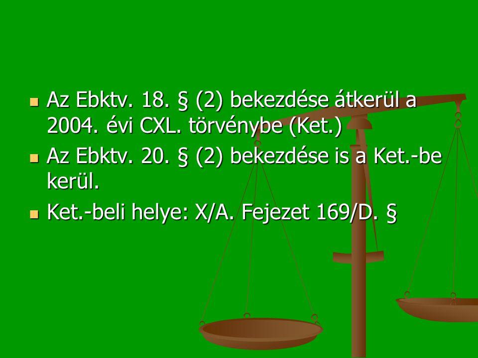 Az Ebktv. 18. § (2) bekezdése átkerül a 2004. évi CXL.