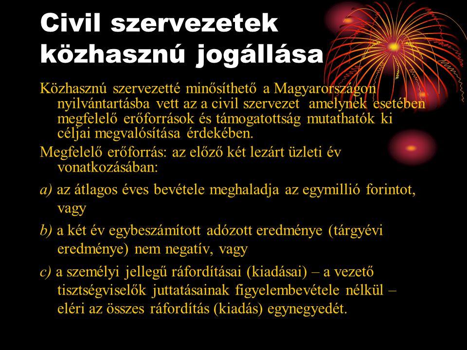 Civil szervezetek közhasznú jogállása Közhasznú szervezetté minősíthető a Magyarországon nyilvántartásba vett az a civil szervezet amelynek esetében m