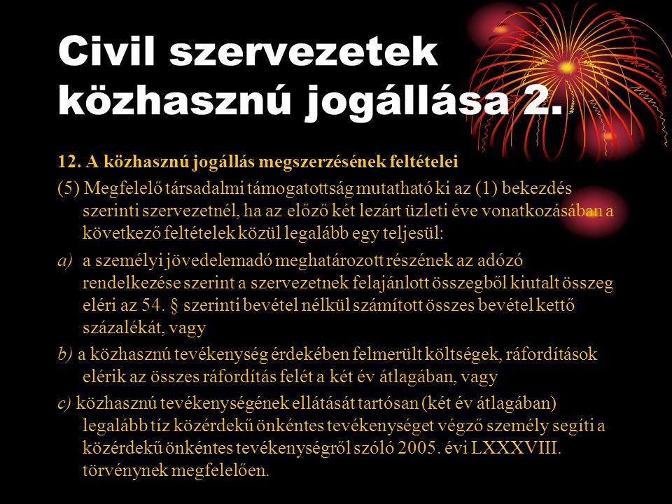 Civil szervezetek közhasznú jogállása 2. 12. A közhasznú jogállás megszerzésének feltételei (5) Megfelelő társadalmi támogatottság mutatható ki az (1)