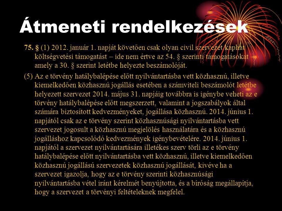 Átmeneti rendelkezések 75. § (1) 2012. január 1. napját követően csak olyan civil szervezet kaphat költségvetési támogatást – ide nem értve az 54. § s