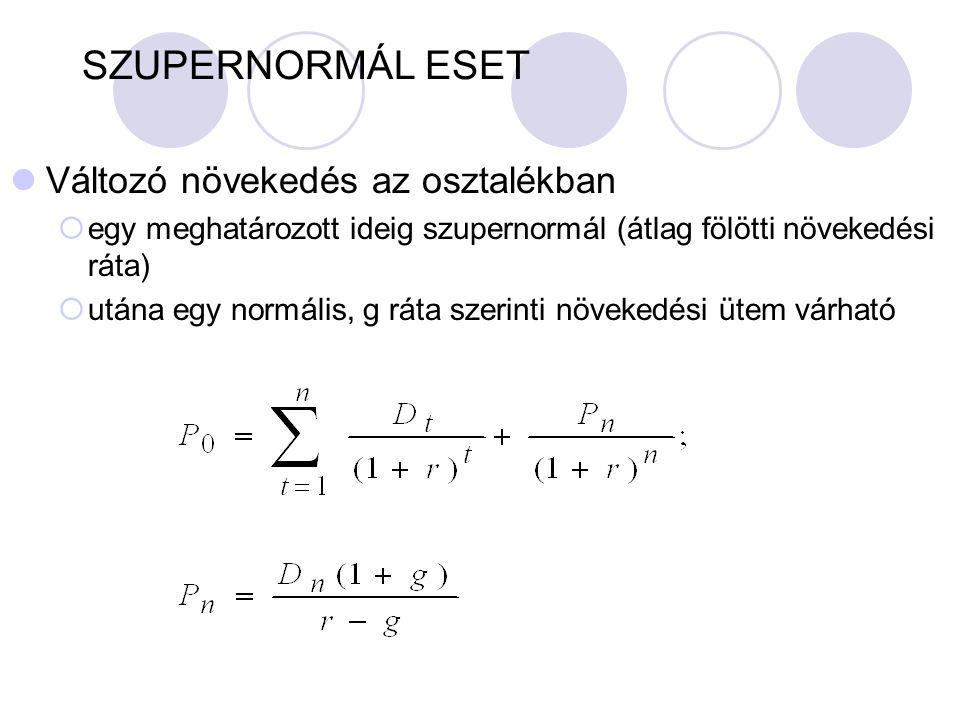 SZUPERNORMÁL ESET Változó növekedés az osztalékban  egy meghatározott ideig szupernormál (átlag fölötti növekedési ráta)  utána egy normális, g ráta