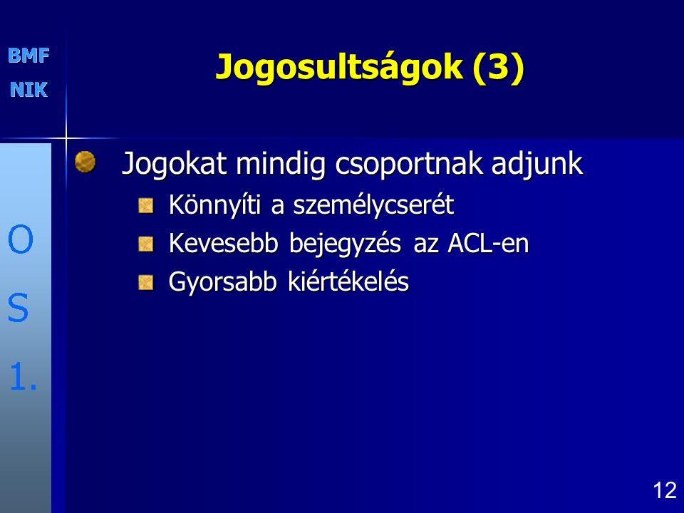 Jogosultságok (3) Jogokat mindig csoportnak adjunk Könnyíti a személycserét Kevesebb bejegyzés az ACL-en Gyorsabb kiértékelés 12