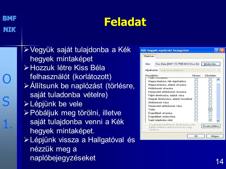 14 Feladat  Vegyük saját tulajdonba a Kék hegyek mintaképet  Hozzuk létre Kiss Béla felhasználót (korlátozott)  Állítsunk be naplózást (törlésre, s