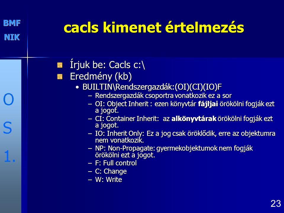 cacls kimenet értelmezés Írjuk be: Cacls c:\ Eredmény (kb) BUILTIN\Rendszergazdák:(OI)(CI)(IO)FBUILTIN\Rendszergazdák:(OI)(CI)(IO)F –Rendszergazdák cs