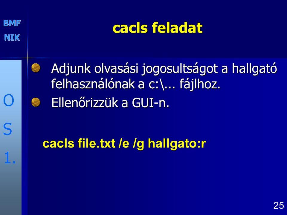 cacls feladat cacls feladat Adjunk olvasási jogosultságot a hallgató felhasználónak a c:\... fájlhoz. Ellenőrizzük a GUI-n. 25 cacls file.txt /e /g ha