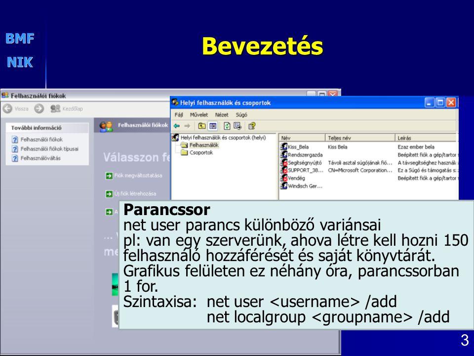3 Bevezetés Parancssor net user parancs különböző variánsai pl: van egy szerverünk, ahova létre kell hozni 150 felhasználó hozzáférését és saját könyv