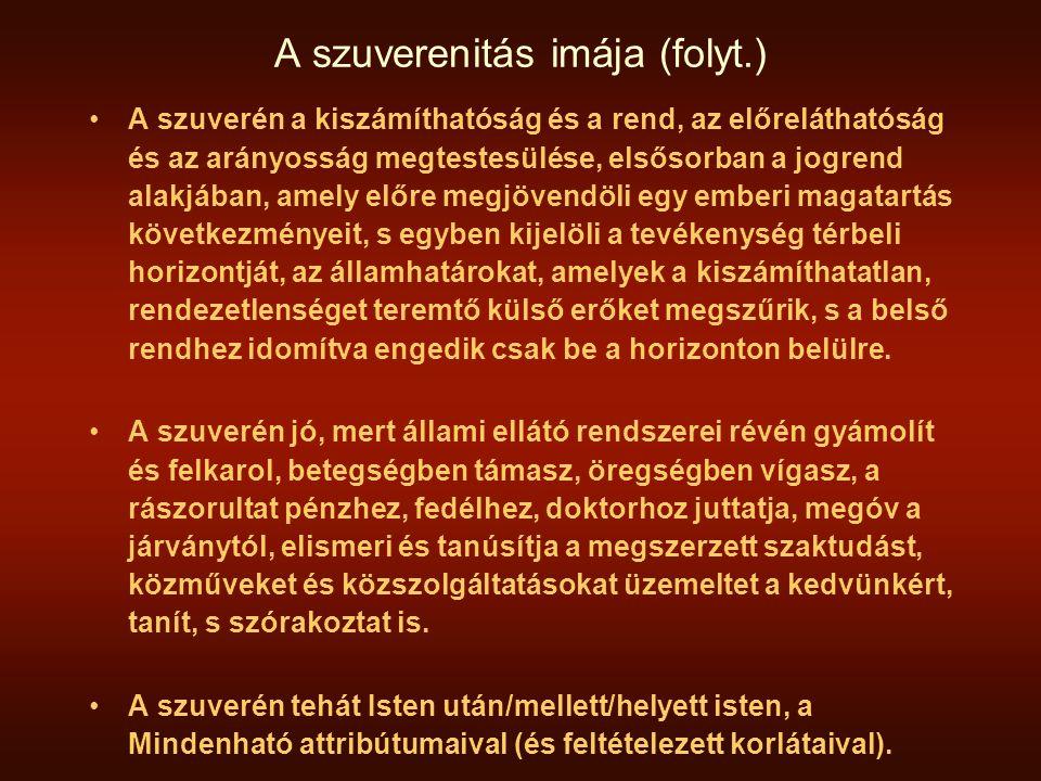 A szuverenitás imája (folyt.) A szuverén a kiszámíthatóság és a rend, az előreláthatóság és az arányosság megtestesülése, elsősorban a jogrend alakjáb