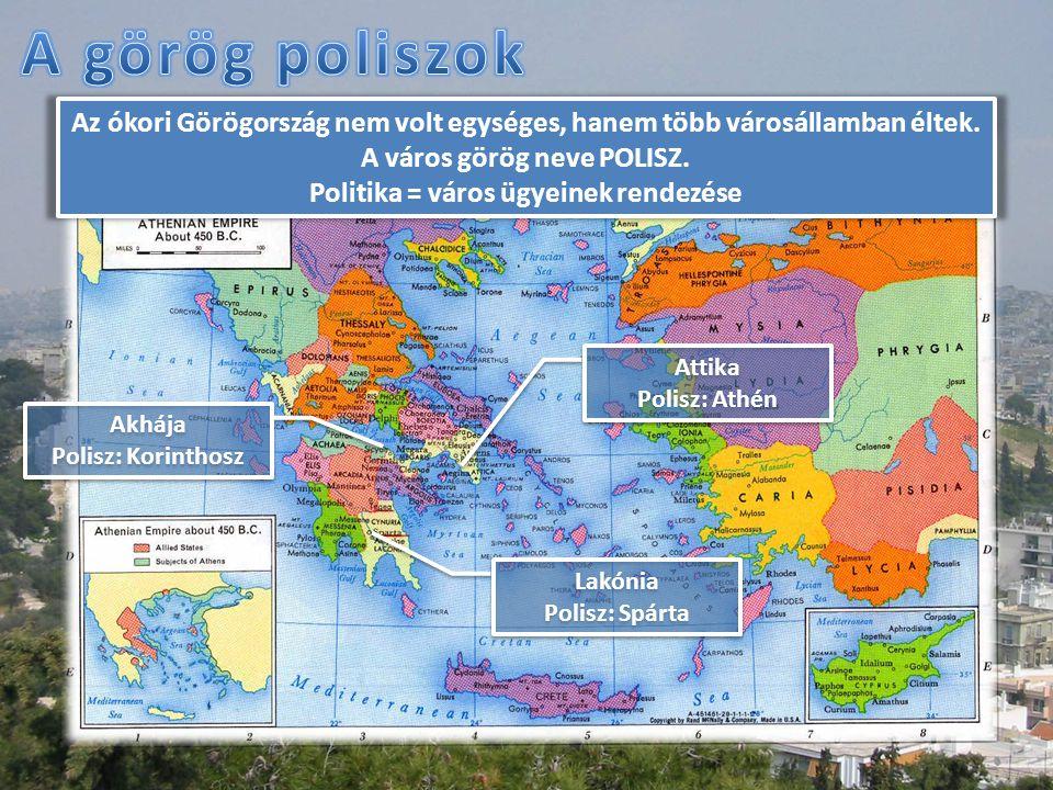 Az ókori Görögország nem volt egységes, hanem több városállamban éltek. A város görög neve POLISZ. Politika = város ügyeinek rendezése Attika Polisz: