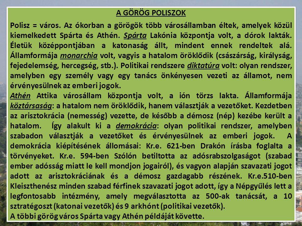 A GÖRÖG POLISZOK Polisz = város. Az ókorban a görögök több városállamban éltek, amelyek közül kiemelkedett Spárta és Athén. Spárta Lakónia központja v
