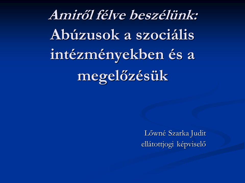 Amiről félve beszélünk: Abúzusok a szociális intézményekben és a megelőzésük Lőwné Szarka Judit ellátottjogi képviselő