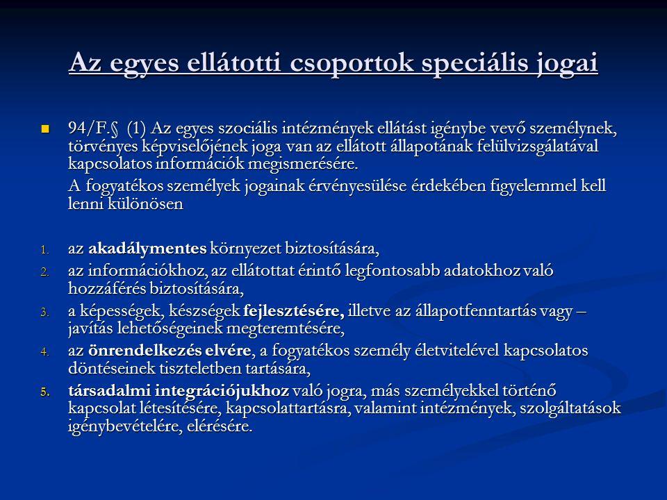 Az egyes ellátotti csoportok speciális jogai 94/F.§ (1) Az egyes szociális intézmények ellátást igénybe vevő személynek, törvényes képviselőjének joga