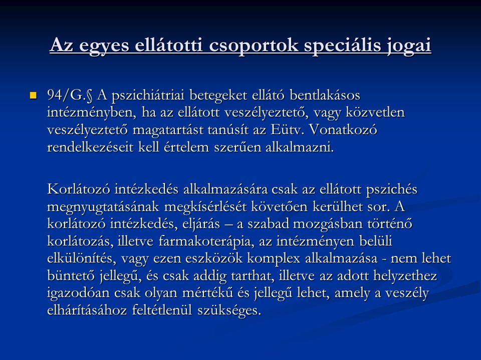 Az egyes ellátotti csoportok speciális jogai 94/G.§ A pszichiátriai betegeket ellátó bentlakásos intézményben, ha az ellátott veszélyeztető, vagy közv