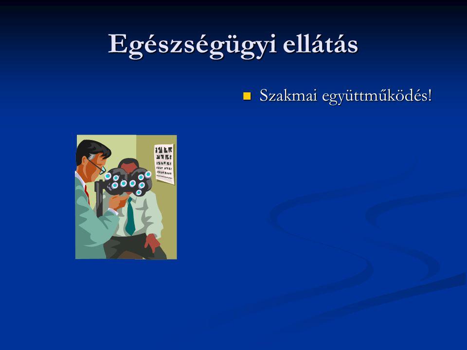 Egészségügyi ellátás Szakmai együttműködés!