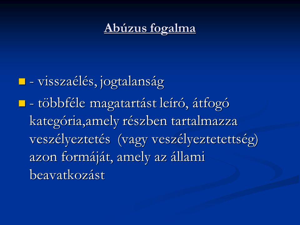 Abúzus fogalma - visszaélés, jogtalanság - visszaélés, jogtalanság - többféle magatartást leíró, átfogó kategória,amely részben tartalmazza veszélyezt