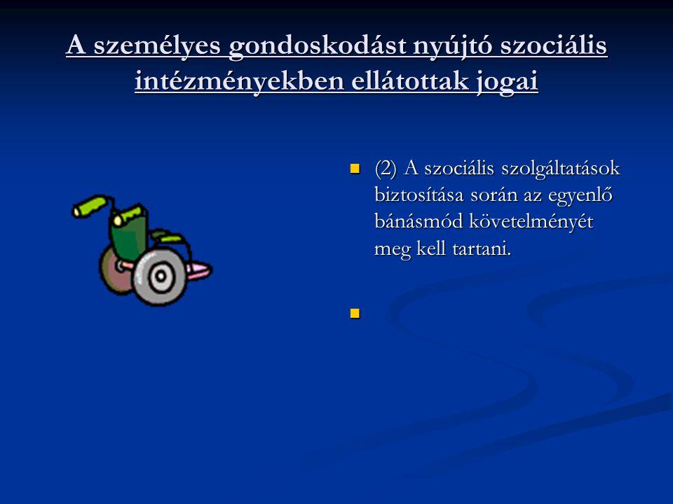 Az egyes ellátotti csoportok speciális jogai 94/F.§ (1) Az egyes szociális intézmények ellátást igénybe vevő személynek, törvényes képviselőjének joga van az ellátott állapotának felülvizsgálatával kapcsolatos információk megismerésére.
