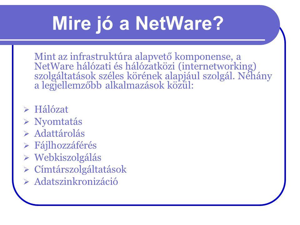 Mire jó a NetWare? Mint az infrastruktúra alapvető komponense, a NetWare hálózati és hálózatközi (internetworking) szolgáltatások széles körének alapj