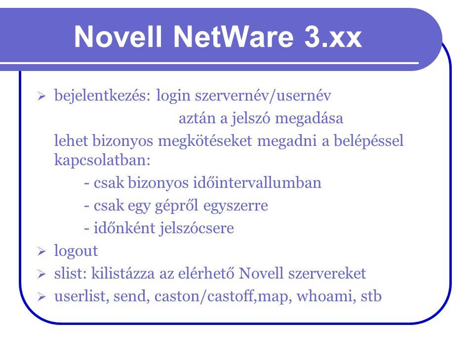 Novell NetWare 3.xx  bejelentkezés: login szervernév/usernév aztán a jelszó megadása lehet bizonyos megkötéseket megadni a belépéssel kapcsolatban: -