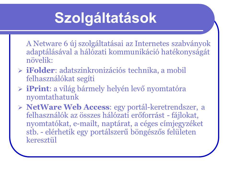 Szolgáltatások A Netware 6 új szolgáltatásai az Internetes szabványok adaptálásával a hálózati kommunikáció hatékonyságát növelik:  iFolder: adatszin