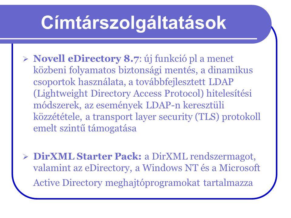 Címtárszolgáltatások  Novell eDirectory 8.7: új funkció pl a menet közbeni folyamatos biztonsági mentés, a dinamikus csoportok használata, a továbbfe