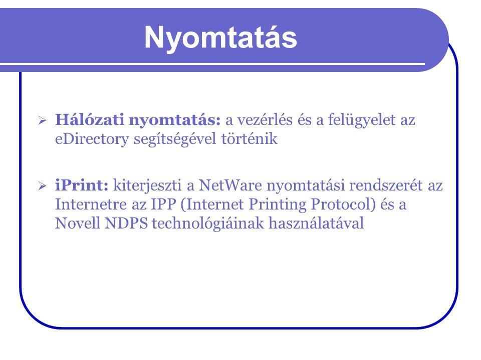Nyomtatás  Hálózati nyomtatás: a vezérlés és a felügyelet az eDirectory segítségével történik  iPrint: kiterjeszti a NetWare nyomtatási rendszerét a