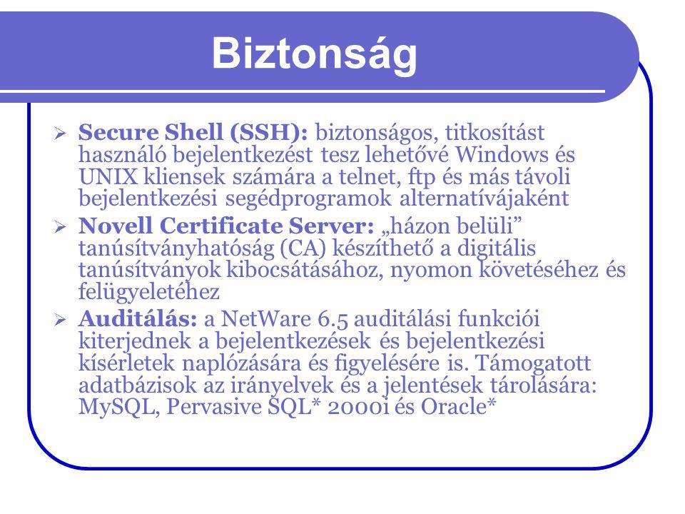 Biztonság  Secure Shell (SSH): biztonságos, titkosítást használó bejelentkezést tesz lehetővé Windows és UNIX kliensek számára a telnet, ftp és más t