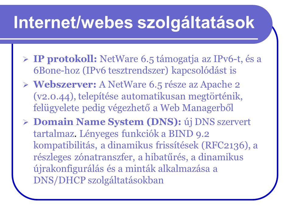 Internet/webes szolgáltatások  IP protokoll: NetWare 6.5 támogatja az IPv6-t, és a 6Bone-hoz (IPv6 tesztrendszer) kapcsolódást is  Webszerver: A Net