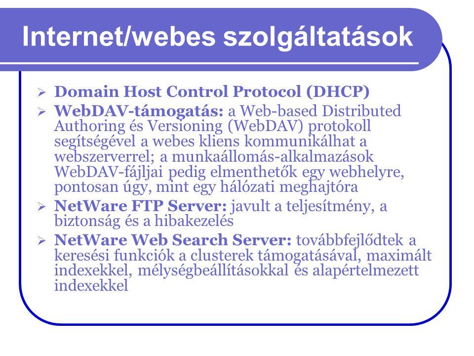Internet/webes szolgáltatások  Domain Host Control Protocol (DHCP)  WebDAV-támogatás: a Web-based Distributed Authoring és Versioning (WebDAV) proto