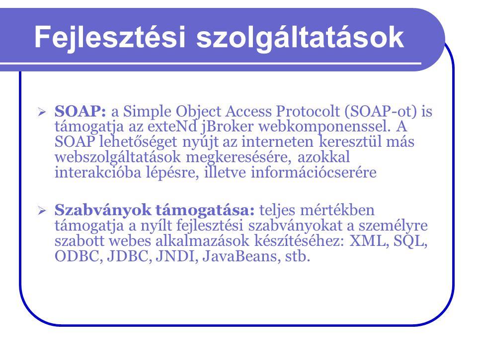 Fejlesztési szolgáltatások  SOAP: a Simple Object Access Protocolt (SOAP-ot) is támogatja az exteNd jBroker webkomponenssel. A SOAP lehetőséget nyújt