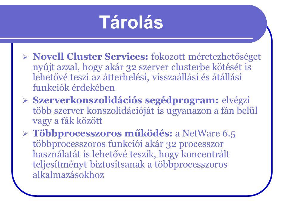 Tárolás  Novell Cluster Services: fokozott méretezhetőséget nyújt azzal, hogy akár 32 szerver clusterbe kötését is lehetővé teszi az átterhelési, vis