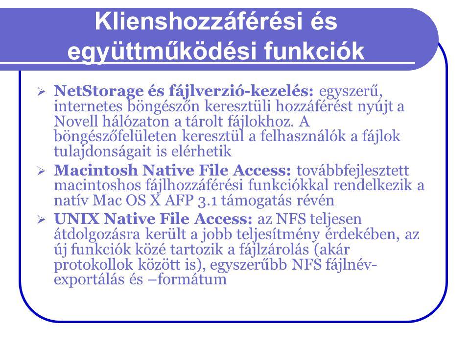 Klienshozzáférési és együttműködési funkciók  NetStorage és fájlverzió-kezelés: egyszerű, internetes böngészőn keresztüli hozzáférést nyújt a Novell