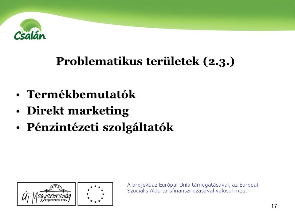 18 Kevésbé problematikus területek Élelmiszerüzeletek, kiskereskedelem Bevásárlóközpontok Műszaki cikkek Ruházati cikkek Háztartási hulladékszállítók Vízszolgáltatók A projekt az Európai Unió támogatásával, az Európai Szociális Alap társfinanszírozásával valósul meg.