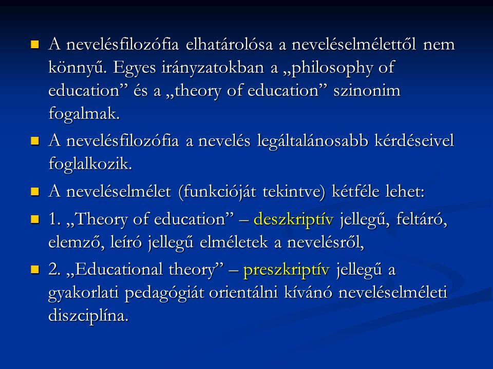 """A nevelésfilozófia elhatárolósa a neveléselmélettől nem könnyű. Egyes irányzatokban a """"philosophy of education"""" és a """"theory of education"""" szinonim fo"""