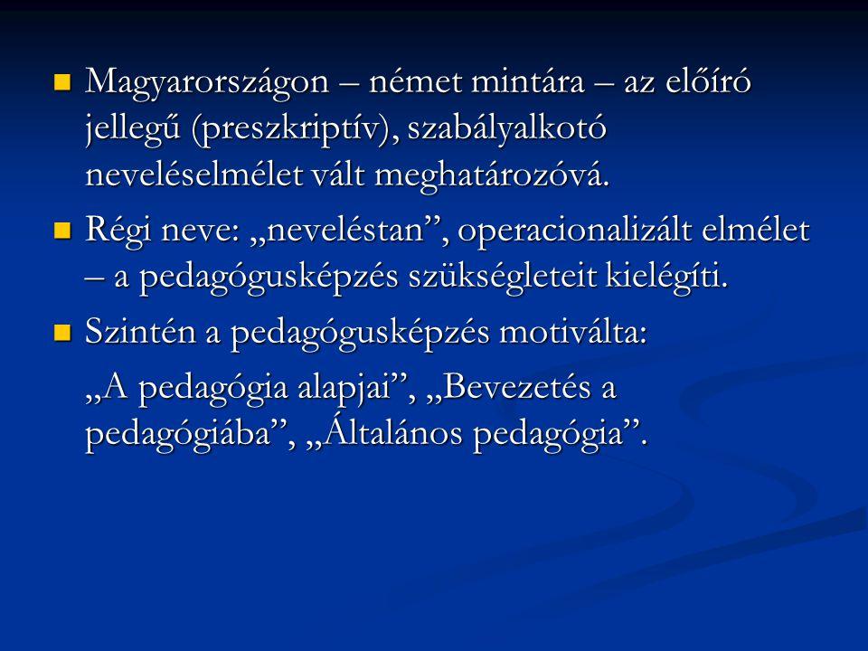 Magyarországon – német mintára – az előíró jellegű (preszkriptív), szabályalkotó neveléselmélet vált meghatározóvá. Magyarországon – német mintára – a