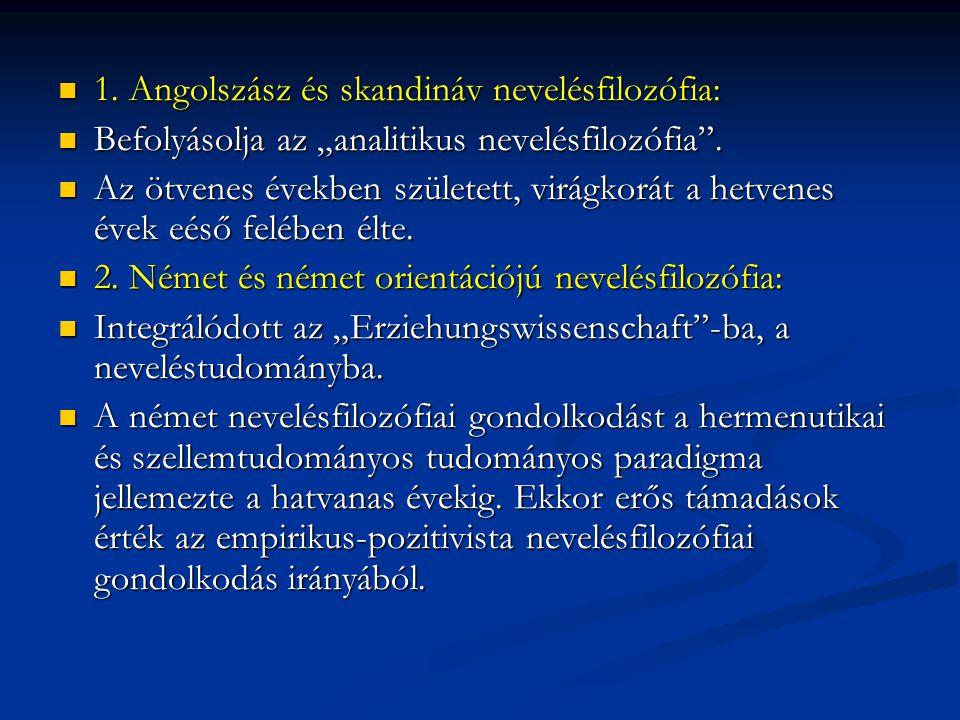 """1. Angolszász és skandináv nevelésfilozófia: 1. Angolszász és skandináv nevelésfilozófia: Befolyásolja az """"analitikus nevelésfilozófia"""". Befolyásolja"""