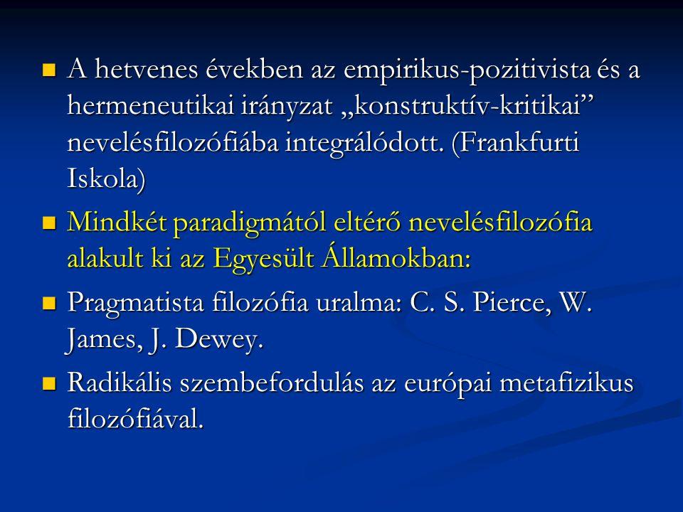 """A hetvenes években az empirikus-pozitivista és a hermeneutikai irányzat """"konstruktív-kritikai"""" nevelésfilozófiába integrálódott. (Frankfurti Iskola) A"""
